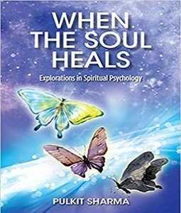 When The Soul Heals - Explorations In Spiritual Psychology